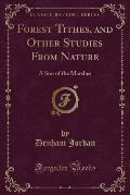 Forest Tithes, and Other Studies from Nature: A Son of the Marshes (Classic Reprint)