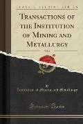 Transactions of the Institution of Mining and Metallurgy, Vol. 6 (Classic Reprint)