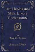 The Honorable Mrs. Ling's Conversion (Classic Reprint)