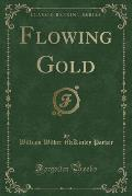 Flowing Gold (Classic Reprint)