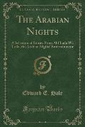 The Arabian Nights: A Selection of Stories from Alif Laila Wa Laila, the Arabian Nights' Entertainment (Classic Reprint)