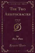 The Two Aristocracies, Vol. 2 of 3: A Novel (Classic Reprint)