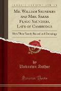 Mr. William Saunders and Mrs. Sarah Flagg Saunders, Late of Cambridge: With Their Family Record and Oenealogy (Classic Reprint)
