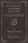 Recollections of the Jersey Prison-Ship: Taken and Prepared for Publication from the Original Manuscript of the Late Captain Thomas Dring, of Providen