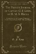 The Private Journal of Captain G. F. Lyon, of H. M. S. Hecla: During the Recent Voyage of Discovery Under Captain Parry; With a Map and Plates (Classi