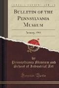 Bulletin of the Pennsylvania Museum: January, 1911 (Classic Reprint)