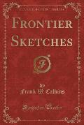 Frontier Sketches (Classic Reprint)