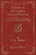 History of the General Slocum Disaster: By Which Nearly 1200 Lives Were Lost by the Burning of the Steamer General Slocum in Hell Gate, New York Harbo
