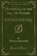 Memorials of the Sea, My Father: Being Records of the Adventurous Life of the Late William Scoresby, Esq. of Whitby (Classic Reprint)