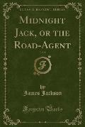 Midnight Jack, or the Road-Agent, Vol. 1 (Classic Reprint)