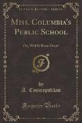Miss. Columbia's Public School: Or, Will It Blow Over? (Classic Reprint)
