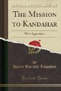 The Mission to Kandahar: With Appendices (Classic Reprint)