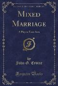 Mixed Marriage: A Play in Four Acts (Classic Reprint)