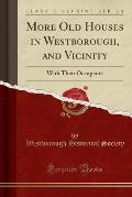 More Old Houses in Westborough, and Vicinity: With Their Occupants (Classic Reprint)