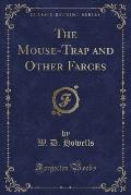 The Mouse-Trap and Other Farces (Classic Reprint)