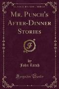 Mr. Punch's After-Dinner Stories (Classic Reprint)