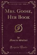 Mrs. Goose, Her Book (Classic Reprint)