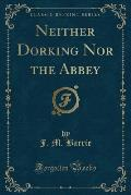 Neither Dorking Nor the Abbey (Classic Reprint)