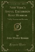 New York's Awful Excursion Boat Horror: Told by Survivors and Rescuers (Classic Reprint)