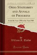 Ohio Statesmen and Annals of Progress, Vol. 1 of 2: From the Year 1788 to the Year 1900 (Classic Reprint)