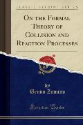 On the Formal Theory of Collision and Reaction Processes (Classic Reprint)