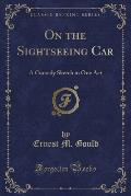 On the Sightseeing Car: A Comedy Sketch in One Act (Classic Reprint)