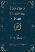 Parting Friends a Farce (Classic Reprint)