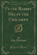 Peter Rabbit Helps the Children (Classic Reprint)