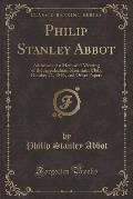 Philip Stanley Abbot: Addresses at a Memorial Meeting of the Appalachian Mountain Club, October 21, 1896, and Other Papers (Classic Reprint)
