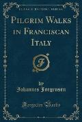 Pilgrim Walks in Franciscan Italy (Classic Reprint)