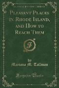 Pleasant Places in Rhode Island, and How to Reach Them (Classic Reprint)