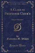 A Class at Professor Cizek's: Subject Autumn (Classic Reprint)