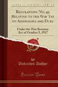 Regulations No; 43 Relating to the War Tax on Admissions and Dues: Under the War Revenue Act of October 3, 1917 (Classic Reprint)