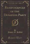 Reminiscences of the Donation Party (Classic Reprint)