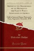 Report of the Proceedings of the Reunion of the Bassett Family Association of America: Held at Samoset House Plymounth, Mass;, September Sixteenth, 18