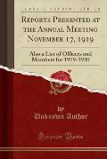 Reports Presented at the Annual Meeting November 17, 1919: Also a List of Officers and Members for 1919-1920 (Classic Reprint)