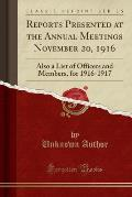 Reports Presented at the Annual Meetings November 20, 1916: Also a List of Officers and Members, for 1916-1917 (Classic Reprint)
