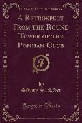 A Retrospect from the Round Tower of the Pomham Club (Classic Reprint)