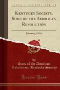 Kentucky Society, Sons of the American Revolution: January, 1916 (Classic Reprint)