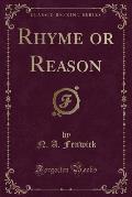 Rhyme or Reason (Classic Reprint)