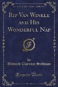 Rip Van Winkle and His Wonderful Nap (Classic Reprint)