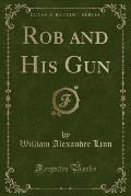 Rob and His Gun (Classic Reprint)