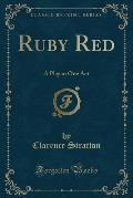 Ruby Red: A Play in One Act (Classic Reprint)