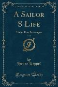 A Sailor S Life, Vol. 1: Under Four Sovereigns (Classic Reprint)