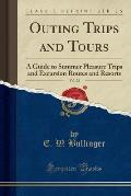 Outing Trips and Tours, Vol. 28: A Guide to Summer Pleasure Trips and Excursion Routes and Resorts (Classic Reprint)