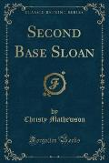 Second Base Sloan (Classic Reprint)