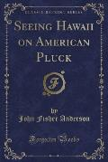 Seeing Hawaii on American Pluck (Classic Reprint)