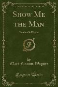 Show Me the Man: Vaudeville Playlet (Classic Reprint)