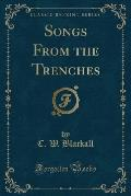 Songs from the Trenches (Classic Reprint)