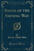 Songs of the Shining Way (Classic Reprint)
